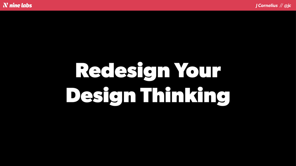 J Cornelius / / @jc Redesign Your Design Thinki...