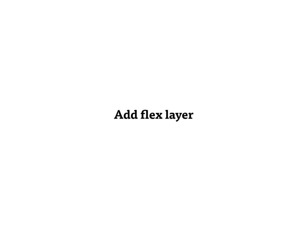 Add flex layer