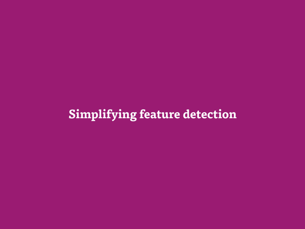 Simplifying feature detection