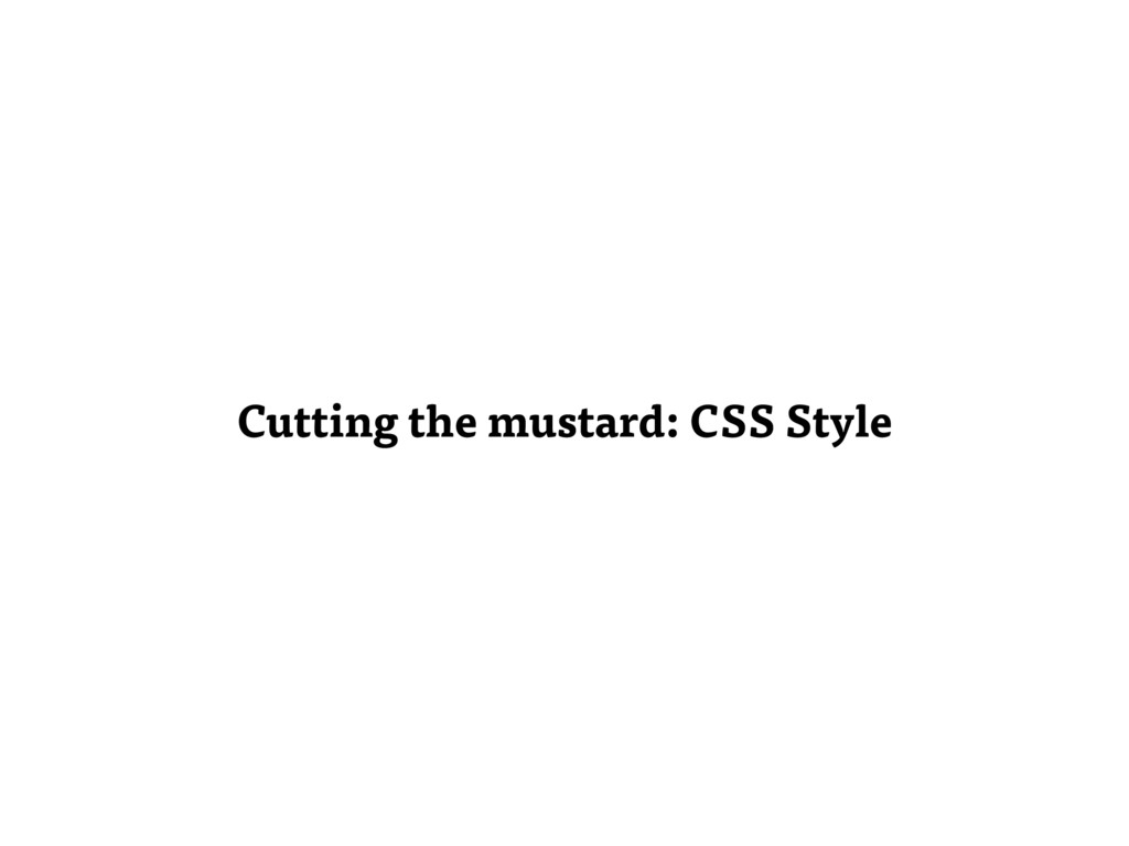 Cutting the mustard: CSS Style