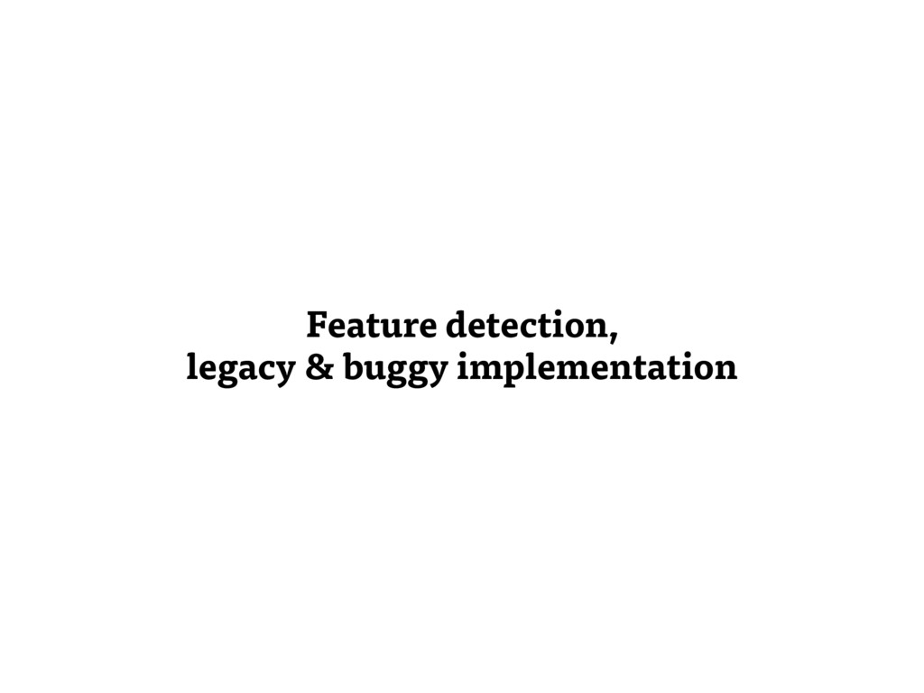 Feature detection, legacy & buggy implementation