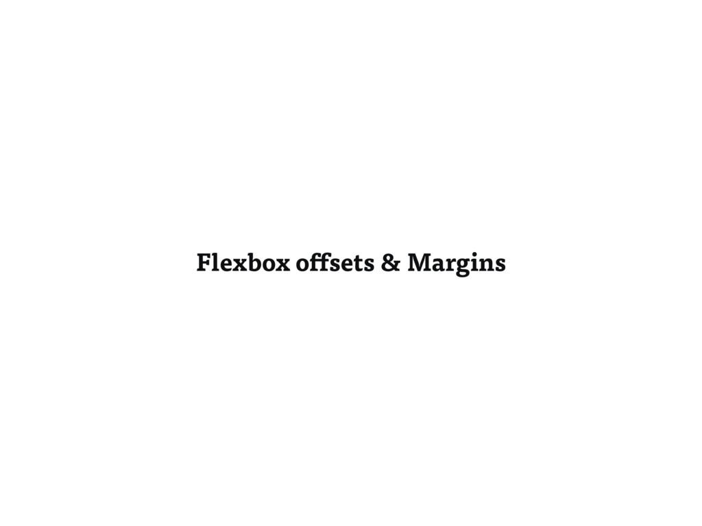 Flexbox offsets & Margins