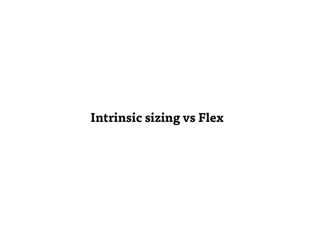 Intrinsic sizing vs Flex