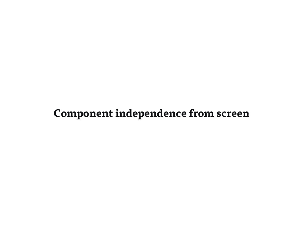 Component independence from screen