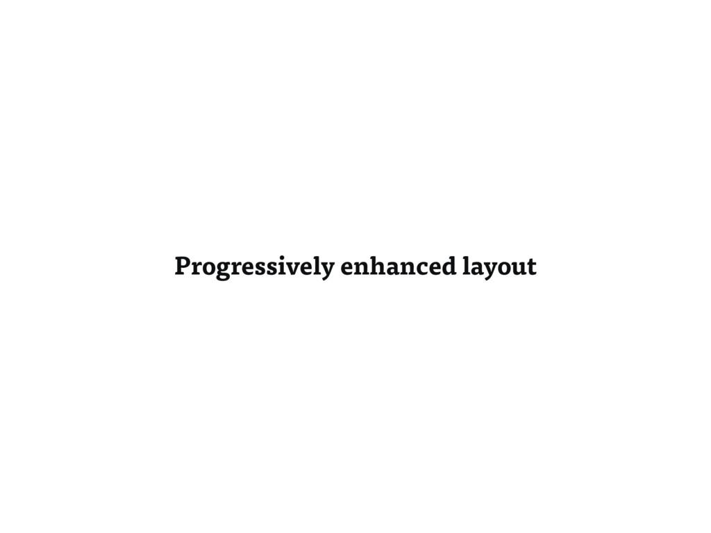 Progressively enhanced layout