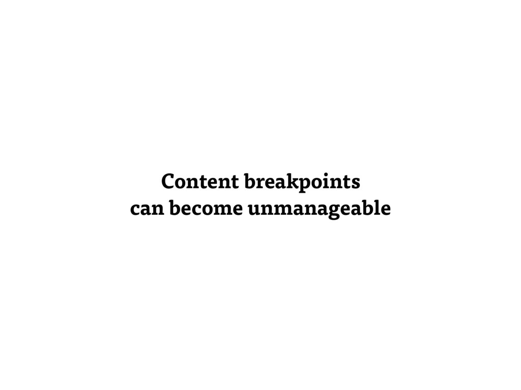 Content breakpoints can become unmanageable