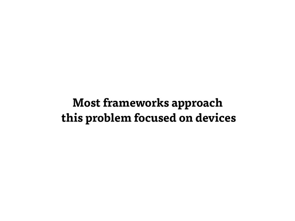 Most frameworks approach this problem focused o...