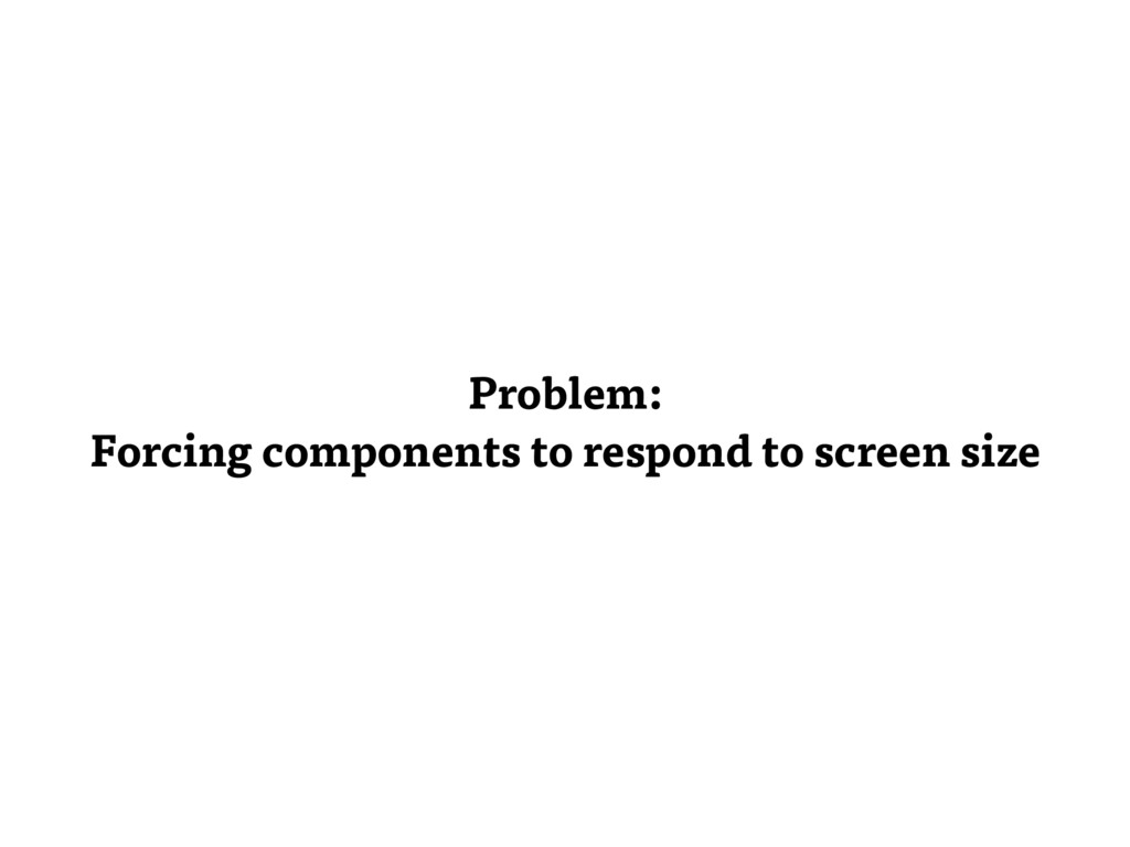 Problem: Forcing components to respond to scree...