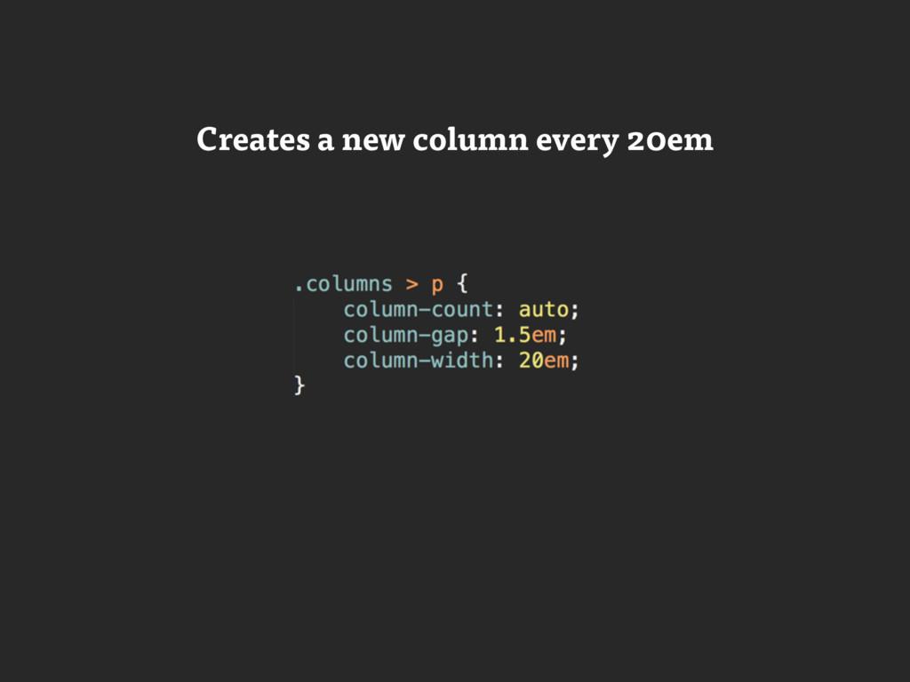 Creates a new column every 20em