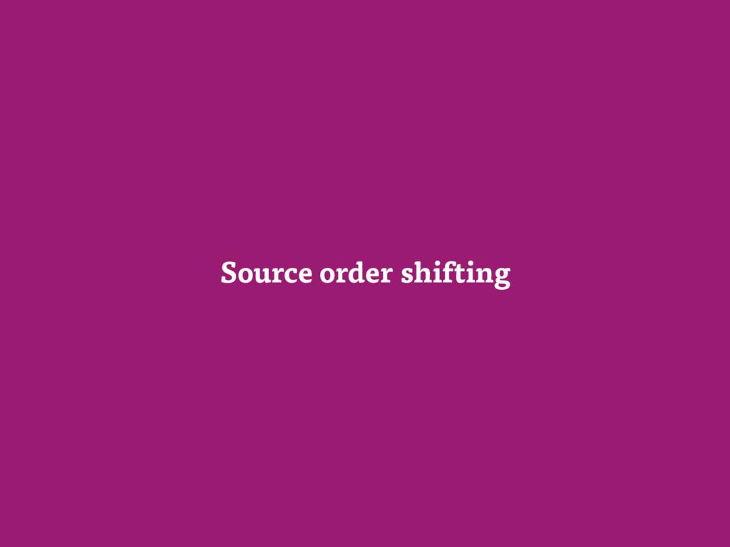 Source order shifting