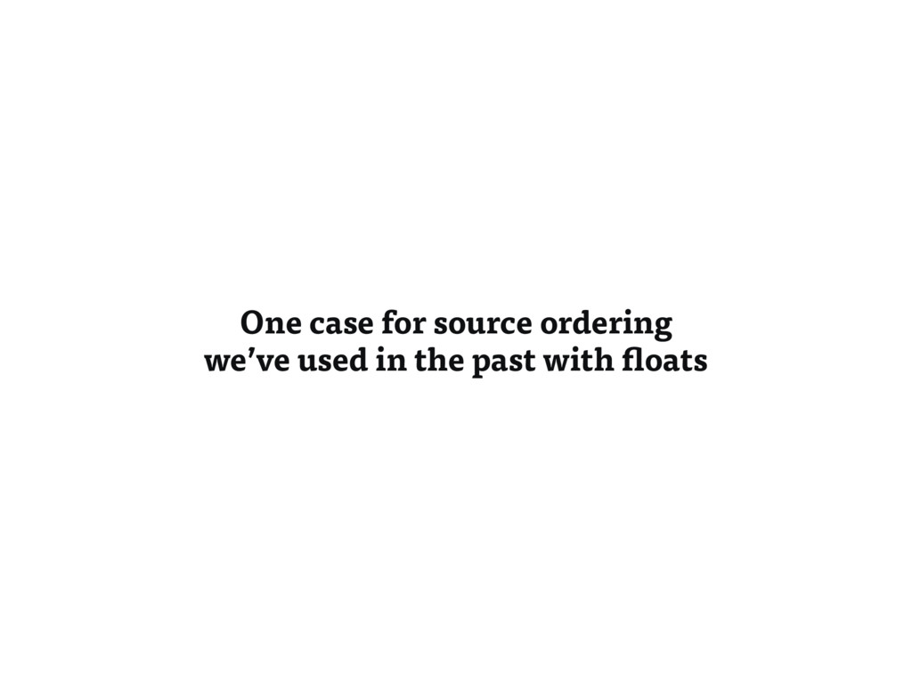 One case for source ordering we've used in the ...