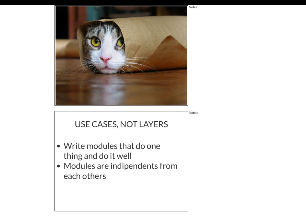 Notes: USE CASES, NOT LAYERS Write modules that...