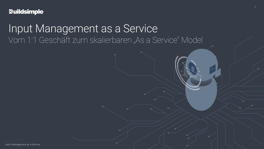 Input Management as a Service 1 Input Managemen...