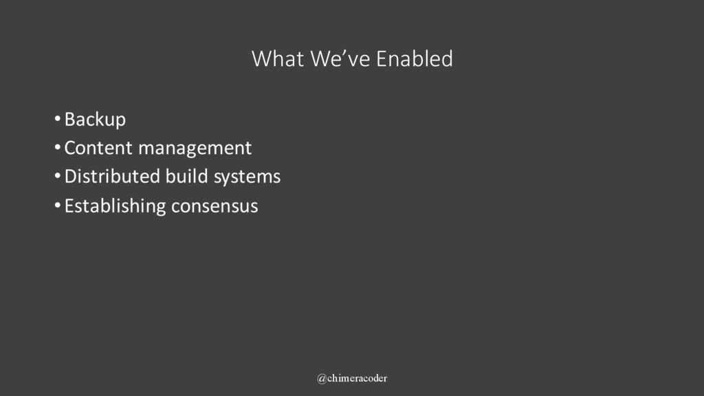 What We've Enabled •Backup •Content management ...