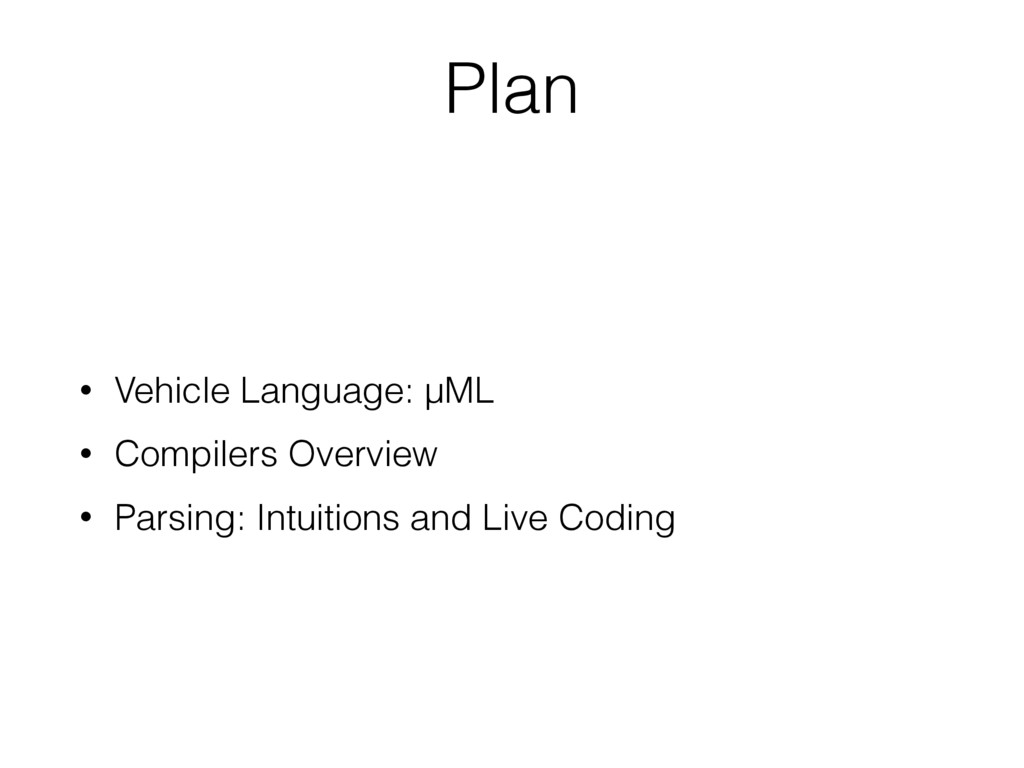 • Vehicle Language: µML • Compilers Overview • ...