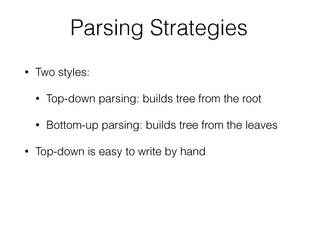 • Two styles: • Top-down parsing: builds tree f...