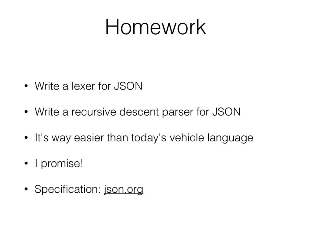 • Write a lexer for JSON • Write a recursive de...