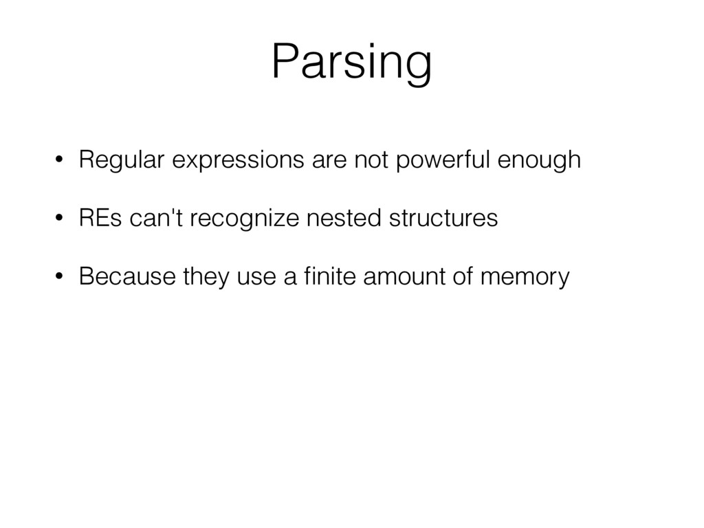 • Regular expressions are not powerful enough •...