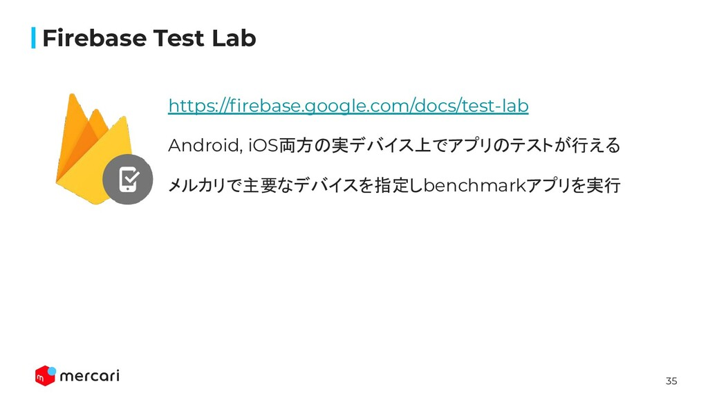 35 https://firebase.google.com/docs/test-lab And...