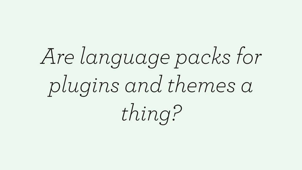 Are language packs for plugins and themes a thi...