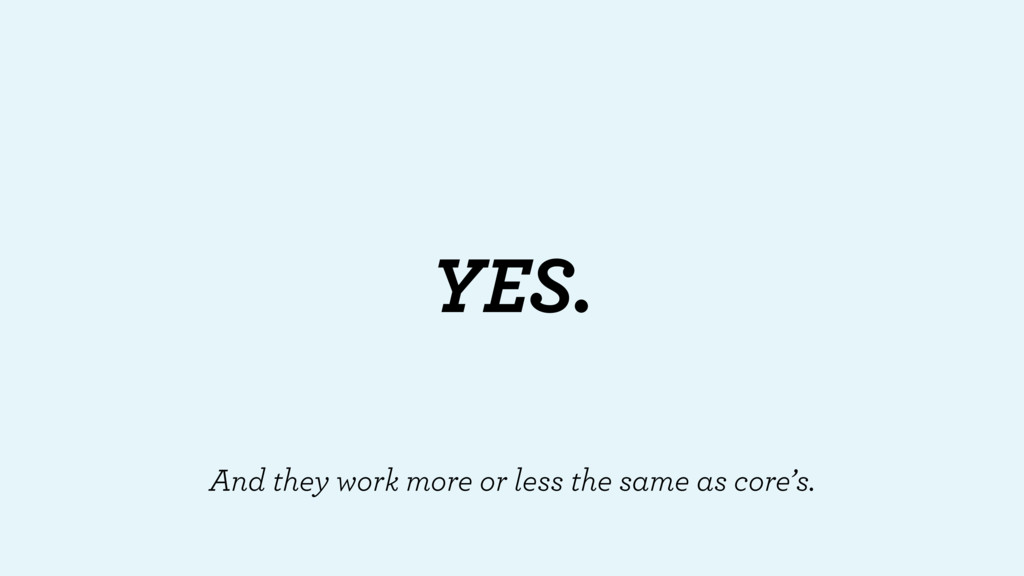YES. And they work more or less the same as cor...