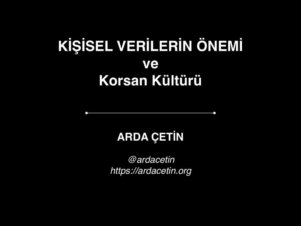 KİŞİSEL VERİLERİN ÖNEMİ ve Korsan Kültürü ARDA ...