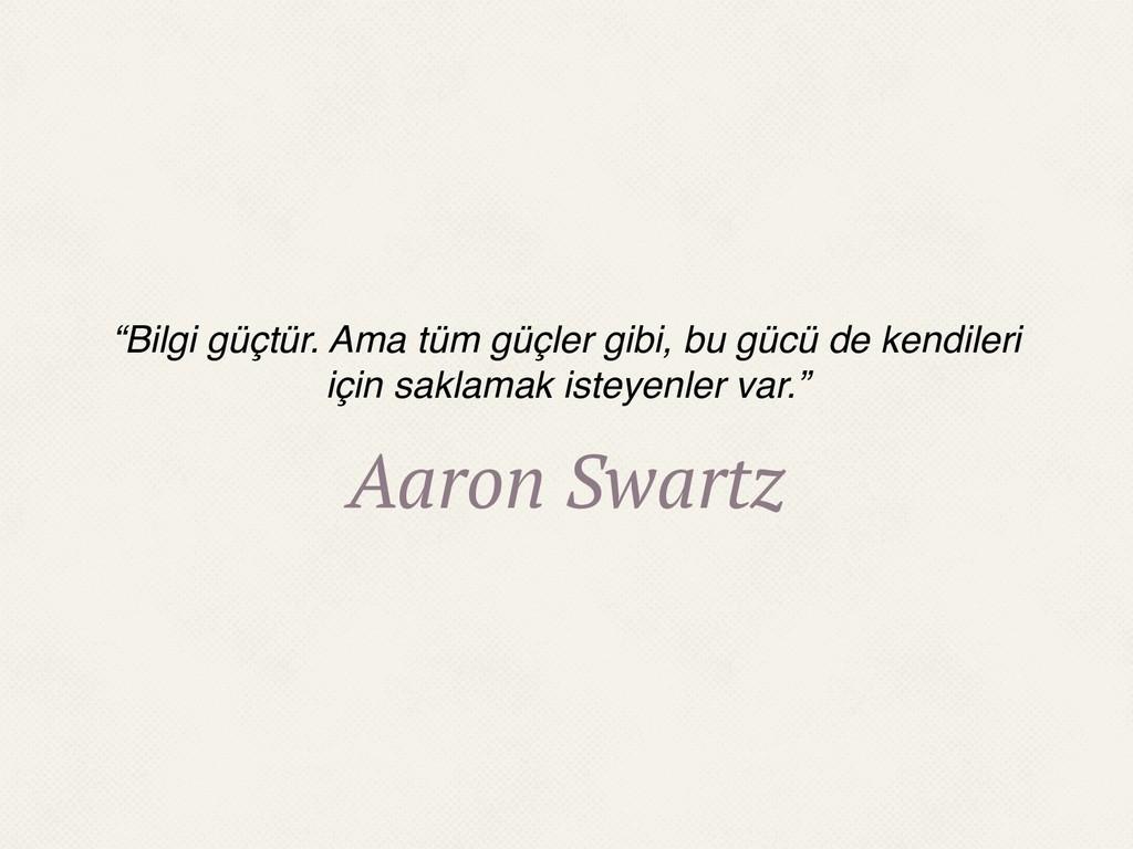 """Aaron Swartz """"Bilgi güçtür. Ama tüm güçler gibi..."""