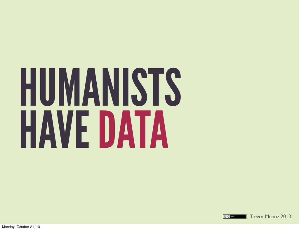 Trevor Munoz 2013 HUMANISTS HAVE DATA Monday, O...