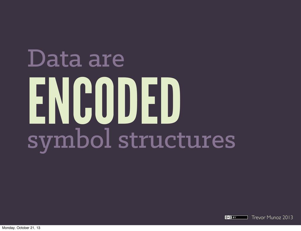 Trevor Munoz 2013 ENCODED Data are symbol struc...