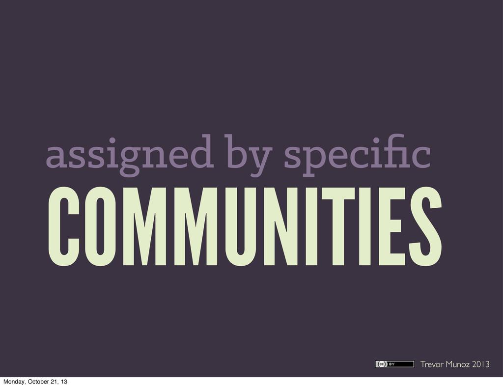 Trevor Munoz 2013 COMMUNITIES assigned by speci...