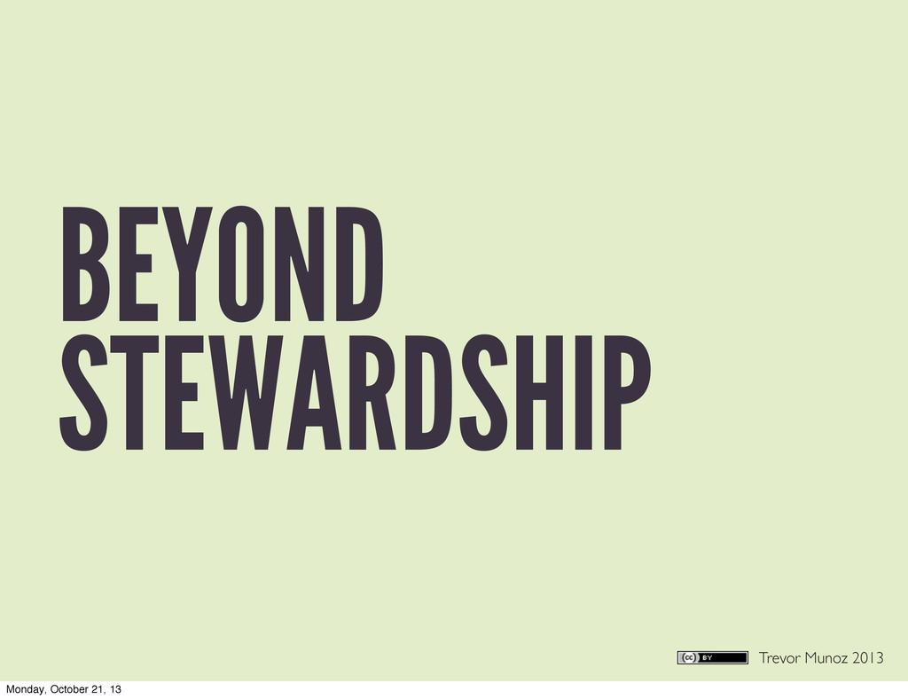 Trevor Munoz 2013 BEYOND STEWARDSHIP Monday, Oc...