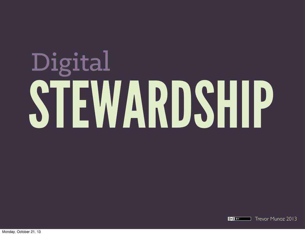 Trevor Munoz 2013 STEWARDSHIP Digital Monday, O...