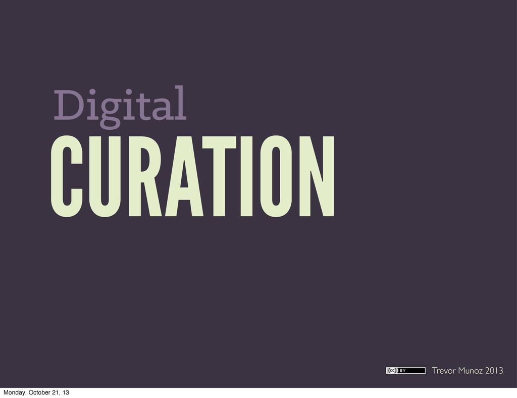 Trevor Munoz 2013 CURATION Digital Monday, Octo...