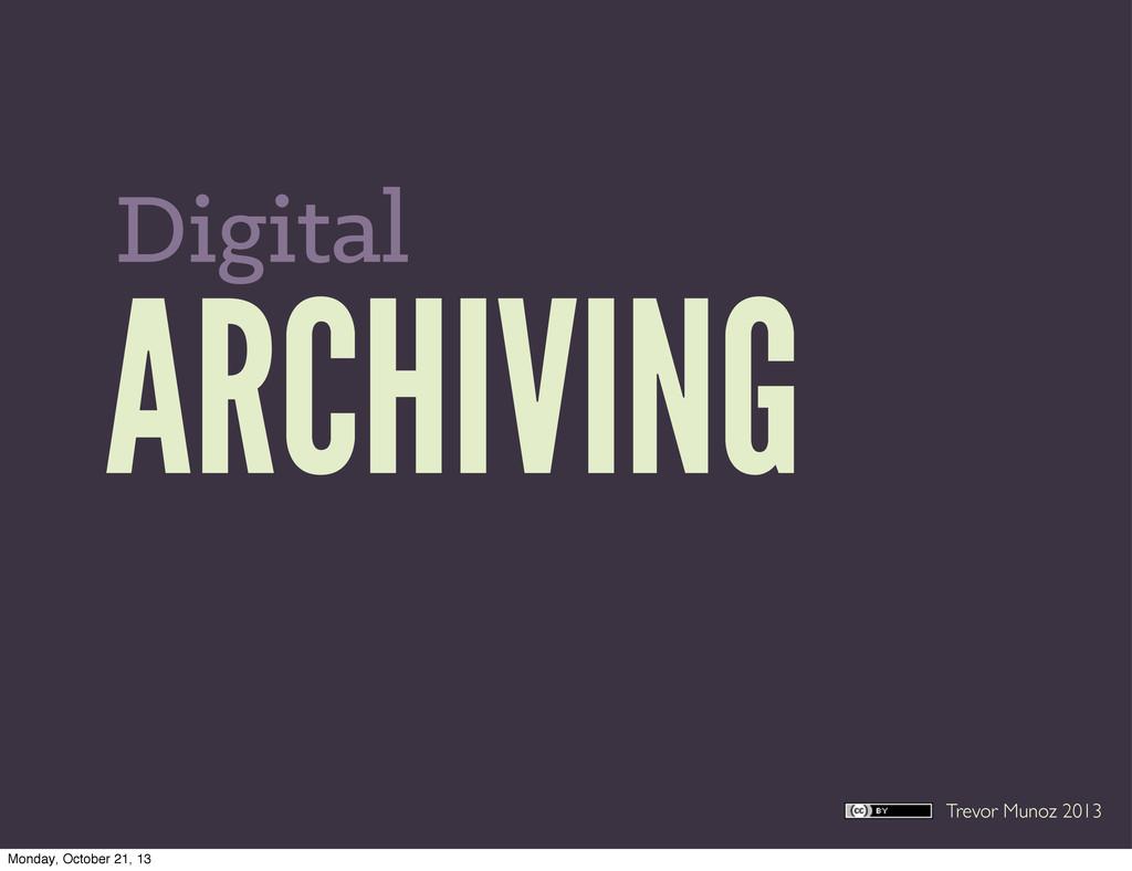 Trevor Munoz 2013 ARCHIVING Digital Monday, Oct...