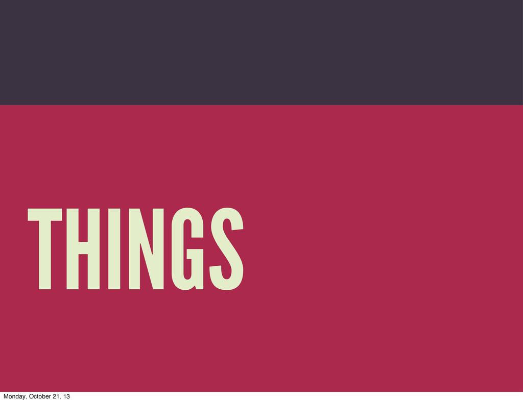 Trevor Munoz 2013 THINGS Monday, October 21, 13