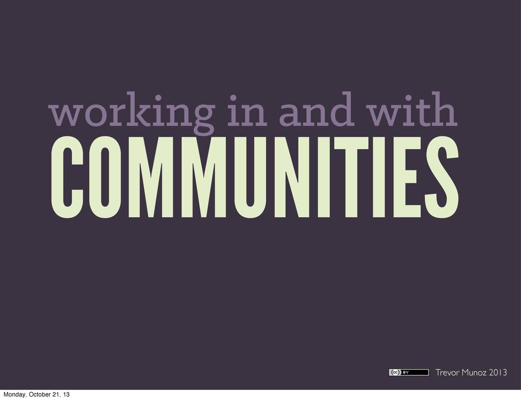 Trevor Munoz 2013 COMMUNITIES working in and wi...