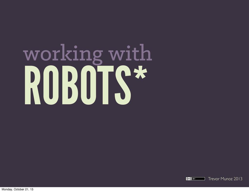 Trevor Munoz 2013 ROBOTS* working with Monday, ...