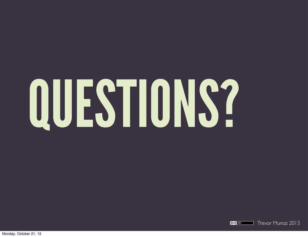 Trevor Munoz 2013 QUESTIONS? Monday, October 21...