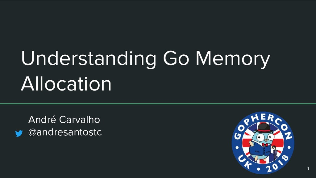 Understanding Go Memory Allocation André Carval...