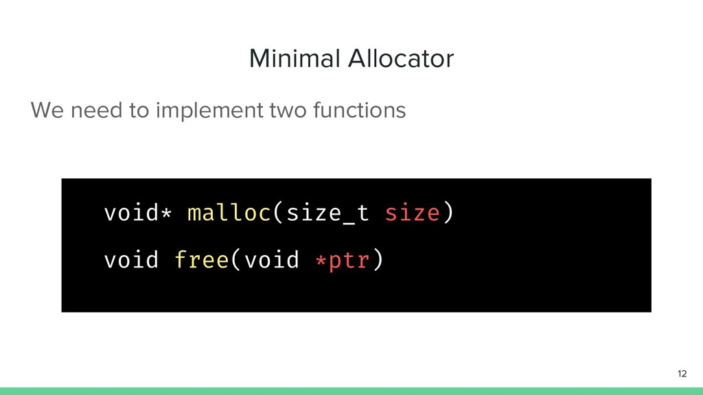 Minimal Allocator We need to implement two func...