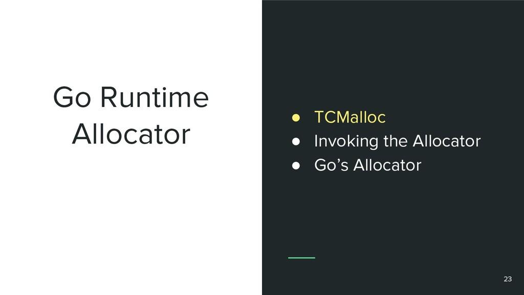 Go Runtime Allocator 23 ● TCMalloc ● Invoking t...