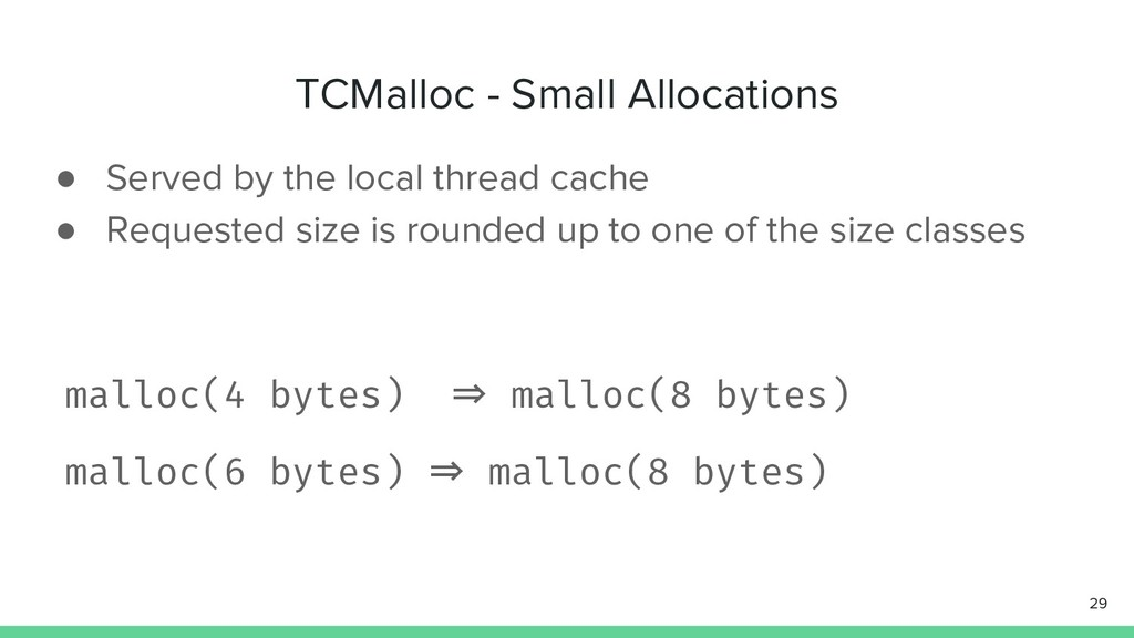 TCMalloc - Small Allocations ● Served by the lo...