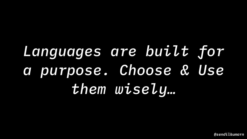 @sendilkumarn Languages are built for a purpose...