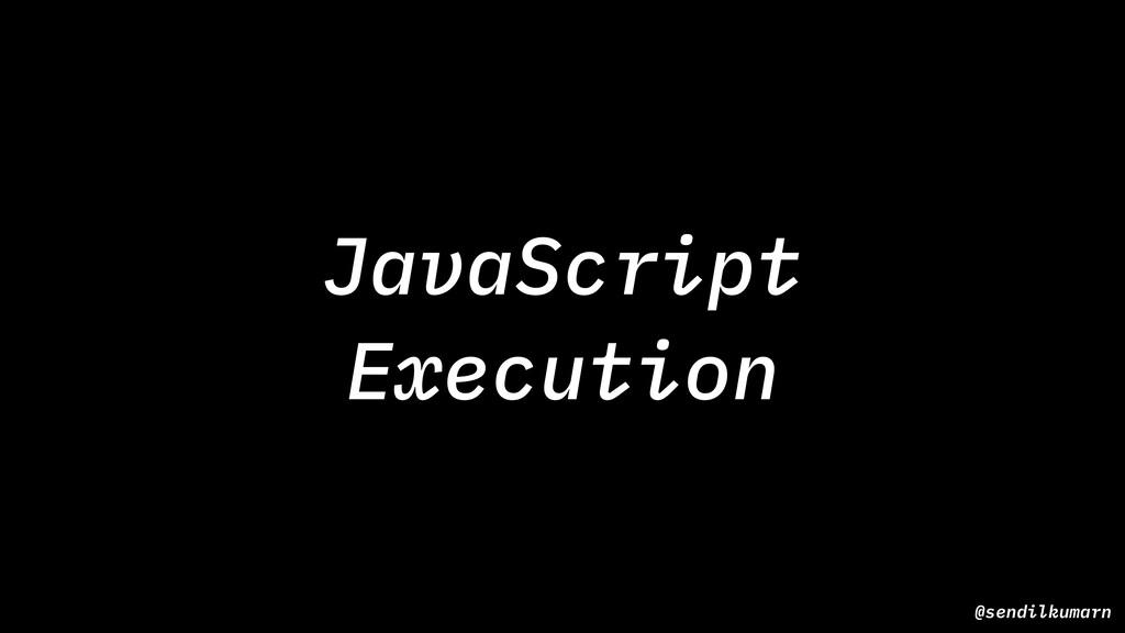 @sendilkumarn JavaScript Execution