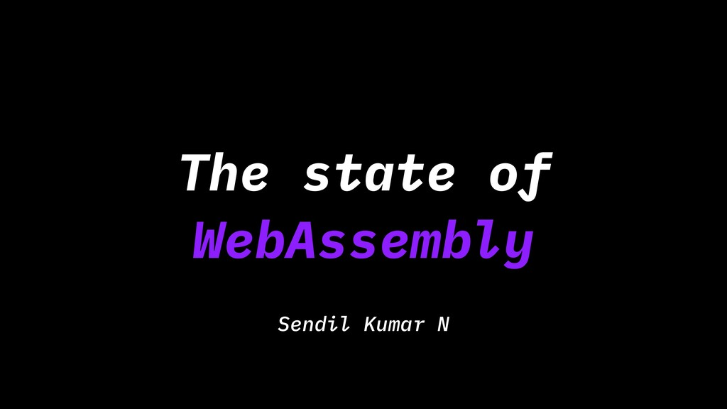 The state of WebAssembly Sendil Kumar N