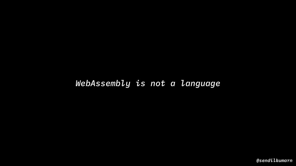 WebAssembly is not a language @sendilkumarn