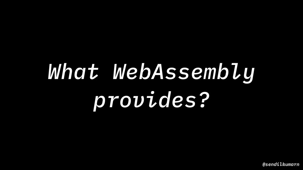 @sendilkumarn What WebAssembly provides?