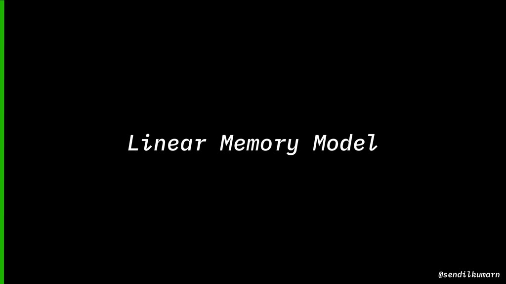 @sendilkumarn Linear Memory Model