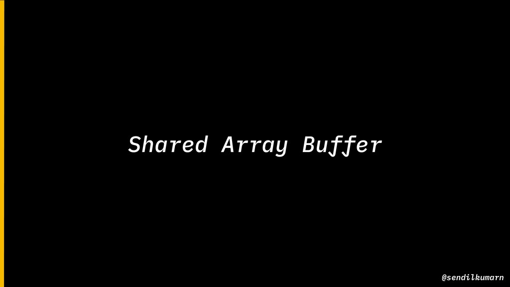 @sendilkumarn Shared Array Buffer