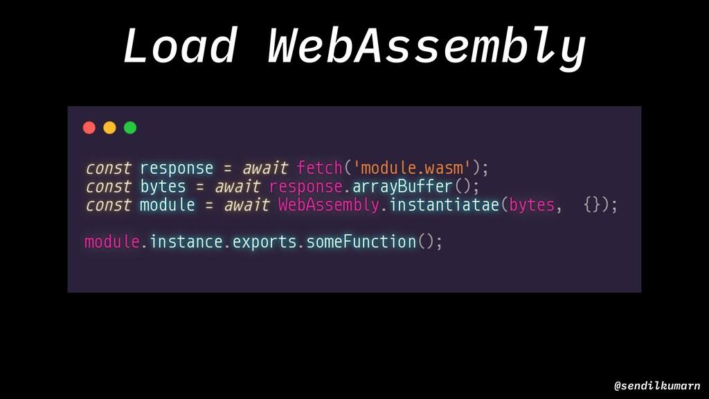 @sendilkumarn Load WebAssembly